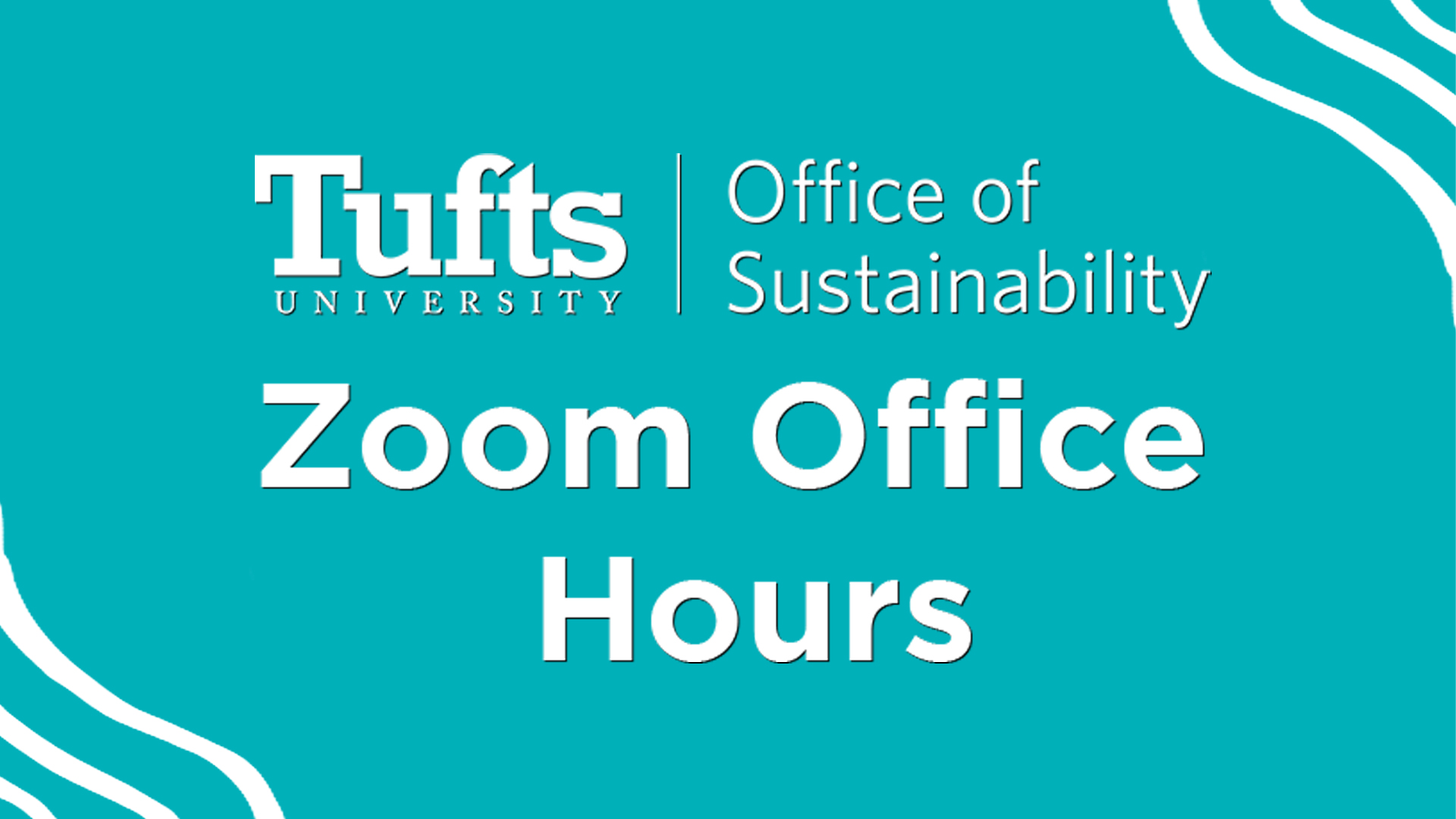 "Title card that says ""Tufts Office of Sustainability: Zoom Office Hours"" on blue-green background"